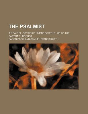 The Psalmist; A New Collection of Hymns for the Use of the Baptist Churches