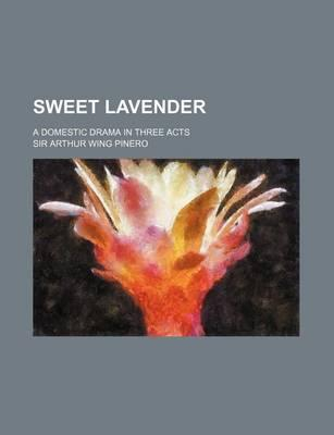 Sweet Lavender; A Domestic Drama in Three Acts