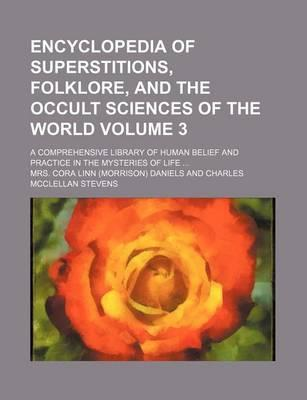 Encyclopedia of Superstitions, Folklore, and the Occult Sciences of the World; A Comprehensive Library of Human Belief and Practice in the Mysteries of Life