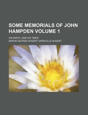Some Memorials of John Hampden; His Party, and His Times Volume 1