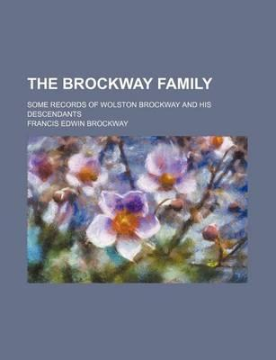 The Brockway Family; Some Records of Wolston Brockway and His Descendants