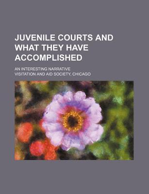 Juvenile Courts and What They Have Accomplished; An Interesting Narrative