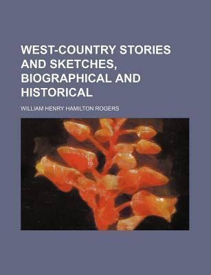 West-Country Stories and Sketches, Biographical and Historical