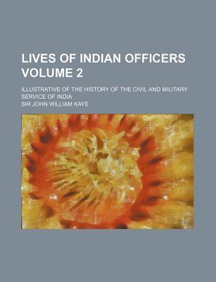 Lives of Indian Officers; Illustrative of the History of the Civil and Military Service of India Volume 2