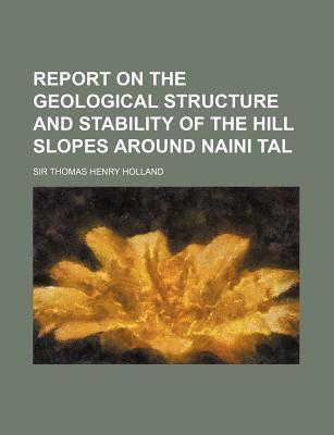 Report on the Geological Structure and Stability of the Hill Slopes Around Naini Tal