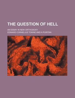 The Question of Hell; An Essay in New Orthodoxy