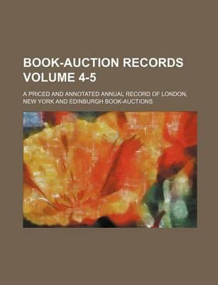 Book-Auction Records; A Priced and Annotated Annual Record of London, New York and Edinburgh Book-Auctions Volume 4-5
