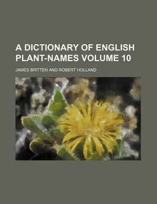 A Dictionary of English Plant-Names Volume 10
