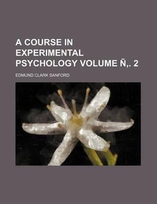 A Course in Experimental Psychology Volume N . 2