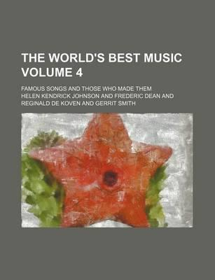 The World's Best Music; Famous Songs and Those Who Made Them Volume 4
