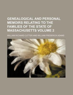 Genealogical and Personal Memoirs Relating to the Families of the State of Massachusetts Volume 2