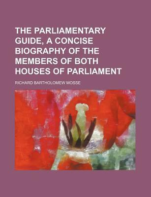 The Parliamentary Guide, a Concise Biography of the Members of Both Houses of Parliament