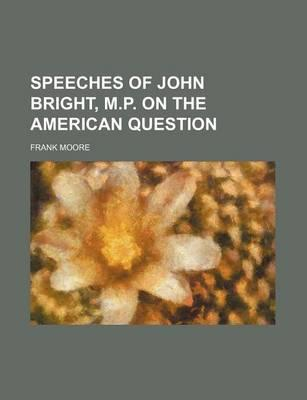 Speeches of John Bright, M.P. on the American Question