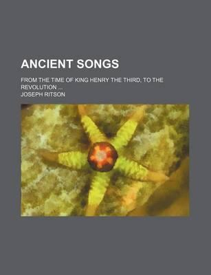 Ancient Songs; From the Time of King Henry the Third, to the Revolution