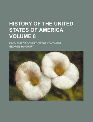 History of the United States of America; From the Discovery of the Continent Volume 8