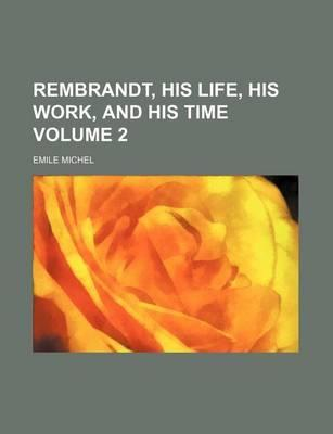 Rembrandt, His Life, His Work, and His Time Volume 2