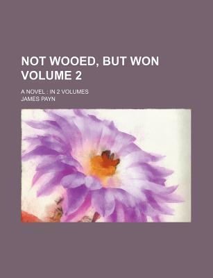Not Wooed, But Won; A Novel in 2 Volumes Volume 2