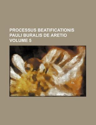 Processus Beatificationis Pauli Buralis de Aretio Volume 5