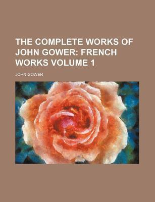 The Complete Works of John Gower; French Works Volume 1