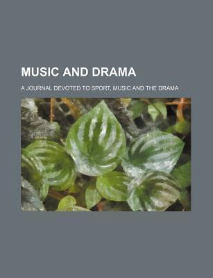 Music and Drama; A Journal Devoted to Sport, Music and the Drama