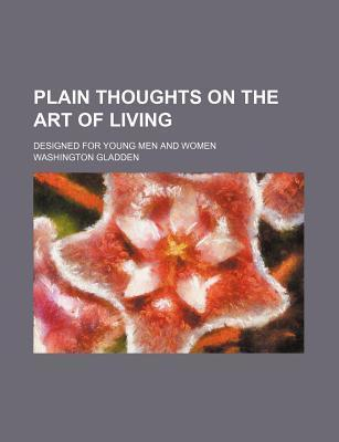 Plain Thoughts on the Art of Living; Designed for Young Men and Women