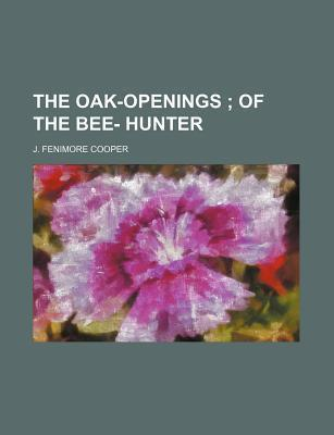The Oak-Openings; Of the Bee- Hunter