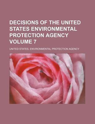 Decisions of the United States Environmental Protection Agency Volume 7