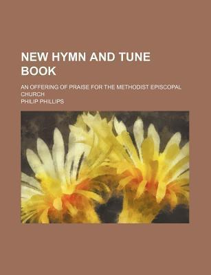 New Hymn and Tune Book; An Offering of Praise for the Methodist Episcopal Church