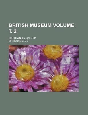 British Museum; The Townley Gallery Volume . 2