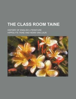The Class Room Taine; History of English Literature