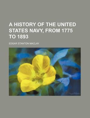 A History of the United States Navy, from 1775 to 1893
