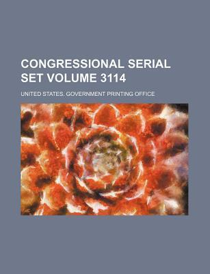 Congressional Serial Set Volume 3114