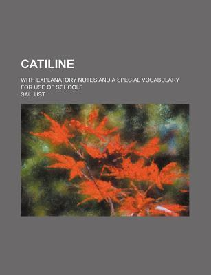 Catiline; With Explanatory Notes and a Special Vocabulary for Use of Schools