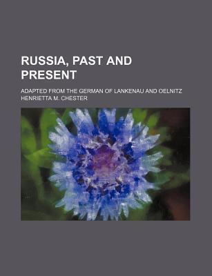 Russia, Past and Present; Adapted from the German of Lankenau and Oelnitz