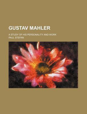 Gustav Mahler; A Study of His Personality and Work