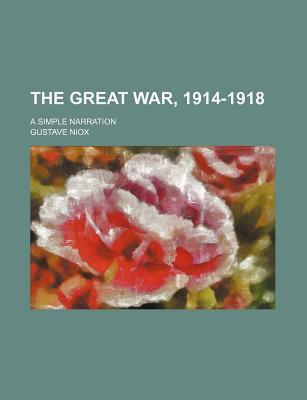The Great War, 1914-1918; A Simple Narration
