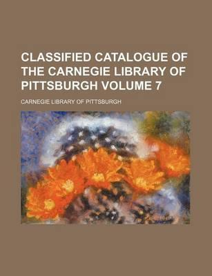 Classified Catalogue of the Carnegie Library of Pittsburgh Volume 7