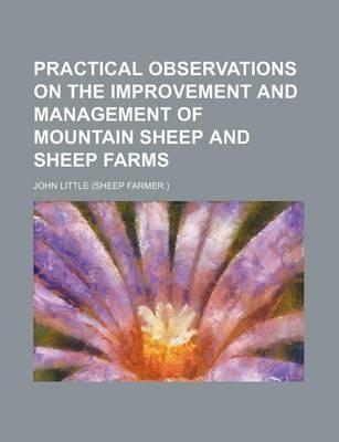 Practical Observations on the Improvement and Management of Mountain Sheep and Sheep Farms