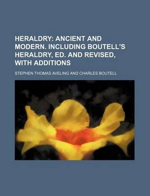 Heraldry; Ancient and Modern. Including Boutell's Heraldry, Ed. and Revised, with Additions