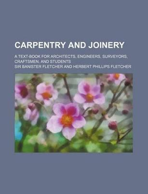Carpentry and Joinery; A Text-Book for Architects, Engineers, Surveyors, Craftsmen, and Students
