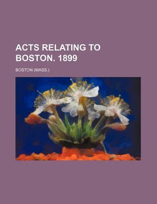 Acts Relating to Boston. 1899