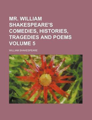 Mr. William Shakespeare's Comedies, Histories, Tragedies and Poems Volume 5