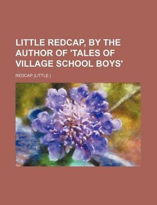 Little Redcap, by the Author of 'Tales of Village School Boys'