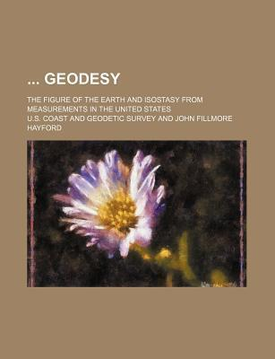 Geodesy; The Figure of the Earth and Isostasy from Measurements in the United States