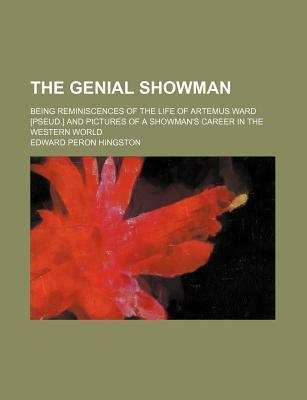 The Genial Showman; Being Reminiscences of the Life of Artemus Ward [Pseud.] and Pictures of a Showman's Career in the Western World