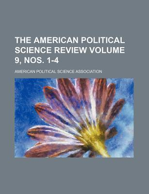 The American Political Science Review Volume 9, Nos. 1-4