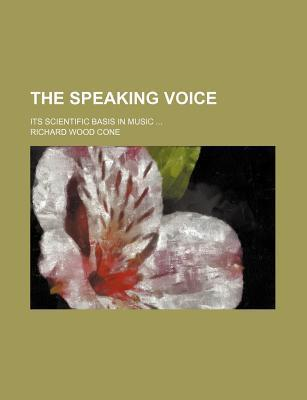 The Speaking Voice; Its Scientific Basis in Music