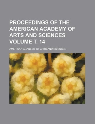 Proceedings of the American Academy of Arts and Sciences Volume . 14