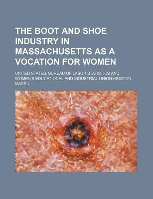 The Boot and Shoe Industry in Massachusetts as a Vocation for Women