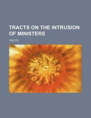 Tracts on the Intrusion of Ministers